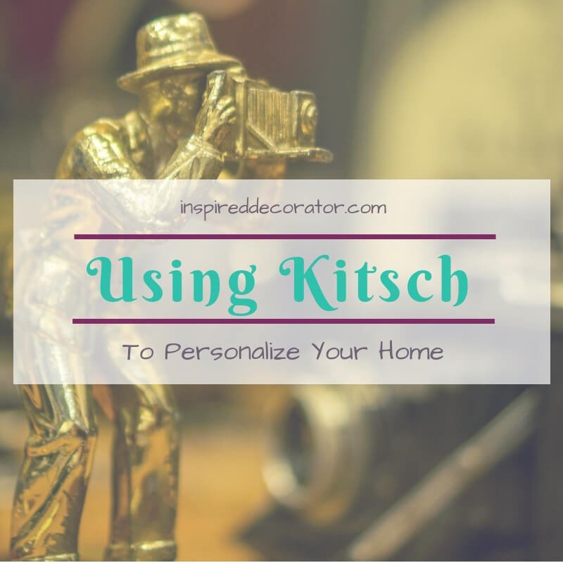 Tips to using Kitsch to personalize your home without it looking garish www.inspireddecorator.com