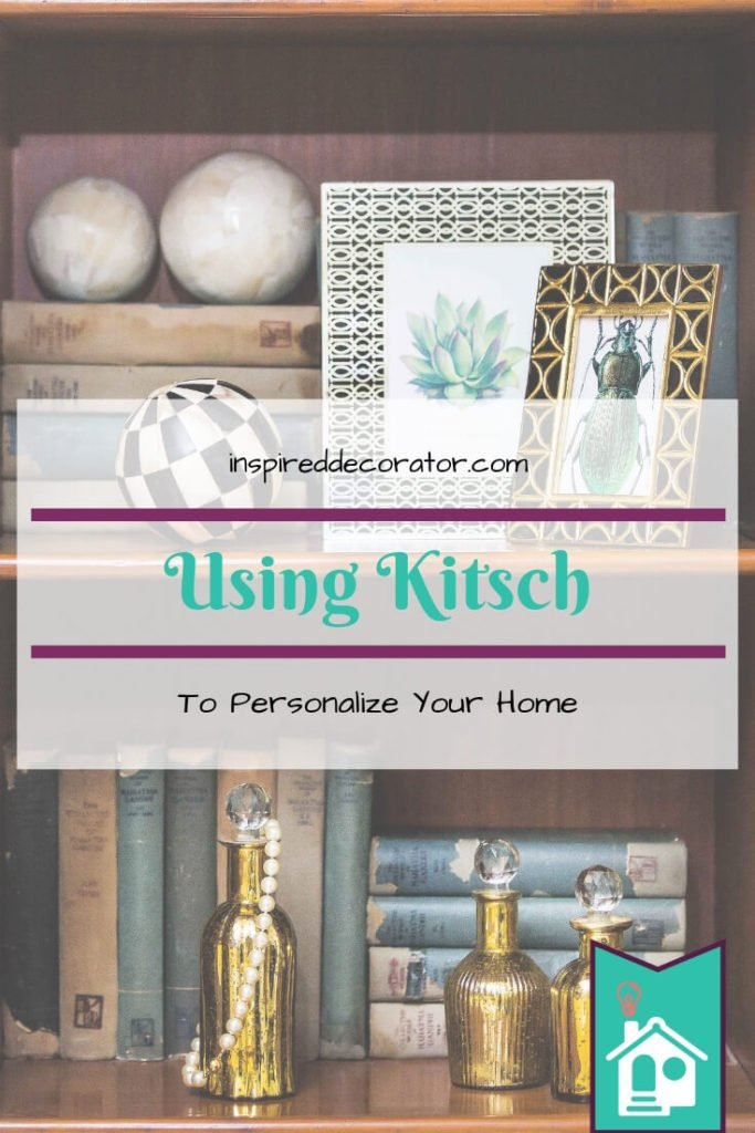 A collection of tips for using Kitsch and mementos to personalize your home without it looking garish!www.inspireddecorator.com