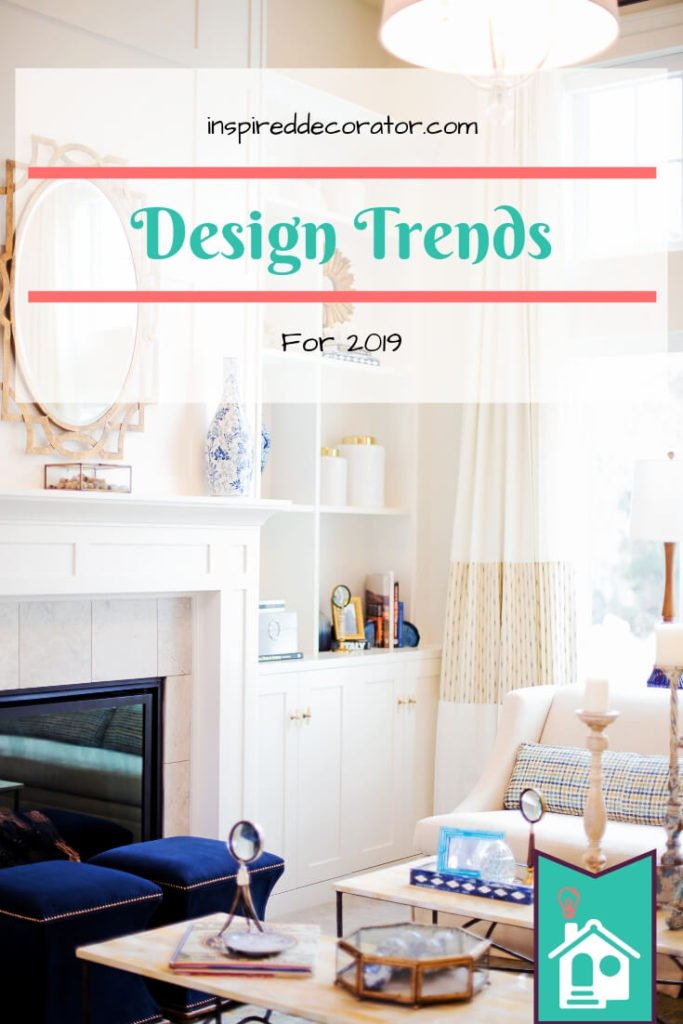 New  interior design styles are always coming and going. The trick is to just use what you like! Here are The Inspired Decorator's predictions for the top 10 2019 Design Trends! inspireddecorator.com