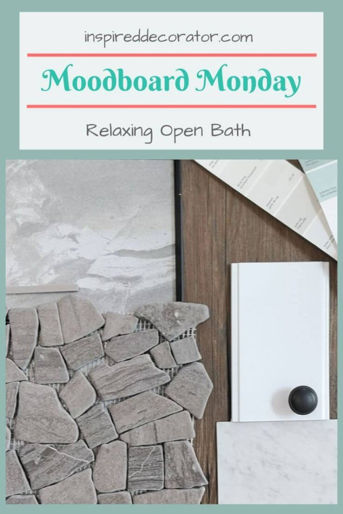 Mood Board Monday: Relaxing Open Bath. This mood board is a mix of natural and mand-made materials, old and new finishes in soothing colors to create a relaxing open bath design.