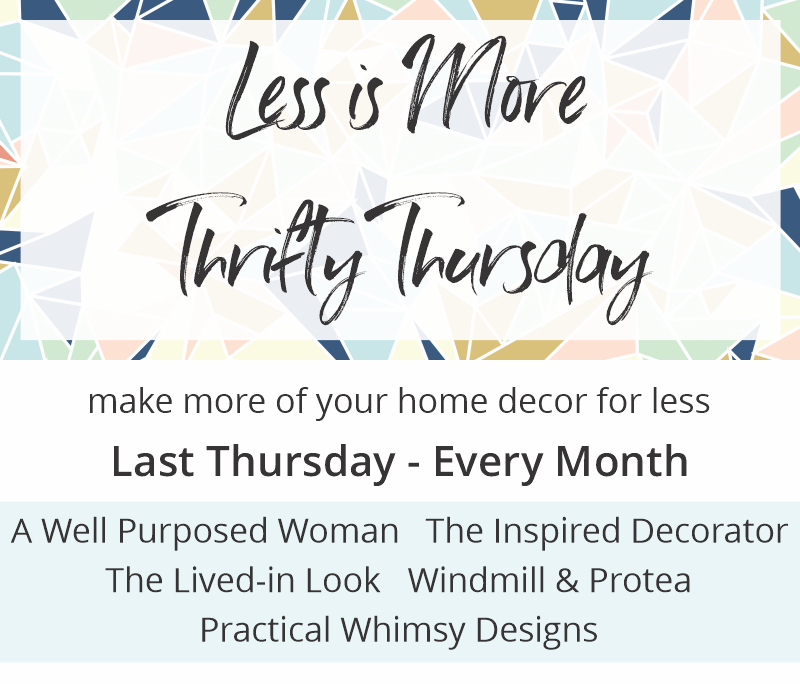The Less Is More monthly Thrifty Thursday series is a collaboration between The Inspired Decorator, A Well- Purposed Woman, The Lived-In Look, Windmill & Protea, and Practical Whimsy Designs.