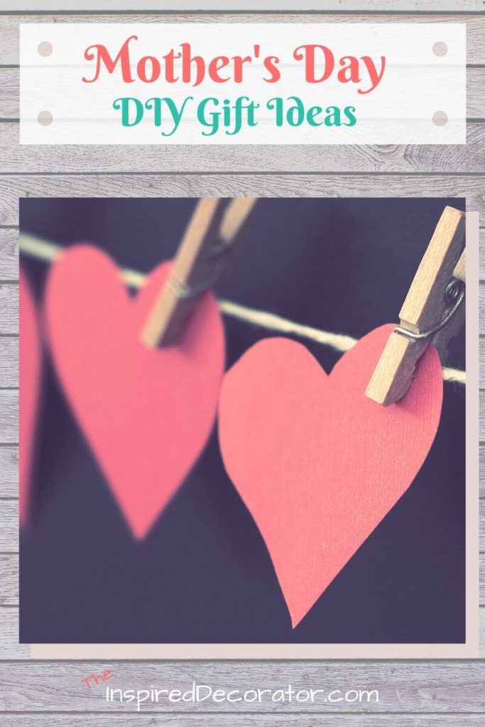 These 5 DIY Mother's Day gift ideas use supplies you probably have at home or are easy to come by. Gifts don't need to be expensive to be meaningful. Current times and budgets aren't allowing much room for non-essentials. But it warms spirits to give a gift from the heart, especially to Moms and Mother-Figures alike. - the Inspired Decorator