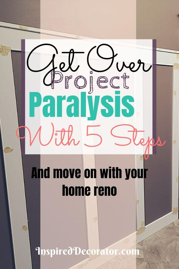 Don't let Project Paralysis get in your way of a beautiful home. Get your DIY home project down with these 5 steps to keep you on track, - the Inspired Decorator