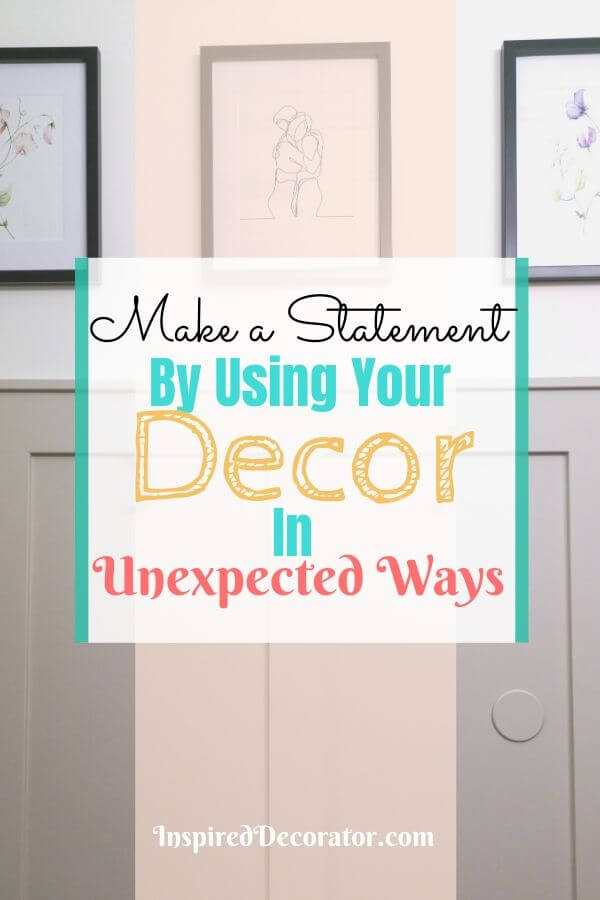 Make a Statement in your home by using decor in unexpected ways. This adds an element of surprise, unique details, and your own personality to a room. - the Inspired Decorator